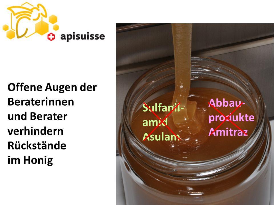 Abbau- produkte Amitraz Sulfanil- amid Asulam Offene Augen der Beraterinnen und Berater verhindern Rückstände im Honig