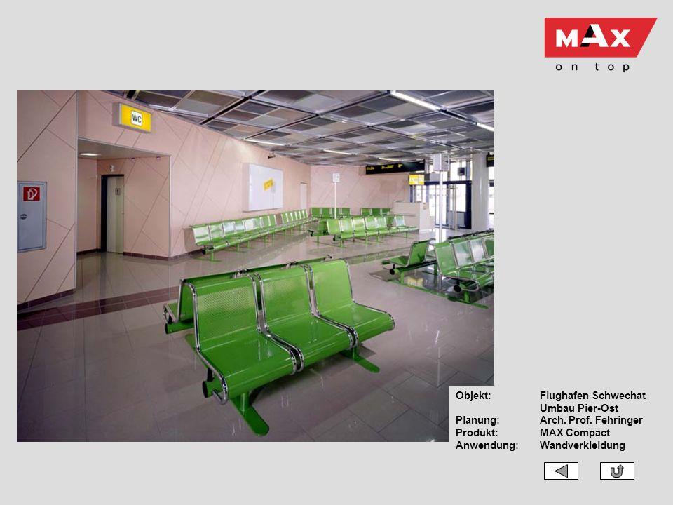 Objekt:Flughafen Schwechat Umbau Pier-Ost Planung: Arch. Prof. Fehringer Produkt:MAX Compact Anwendung:Wandverkleidung