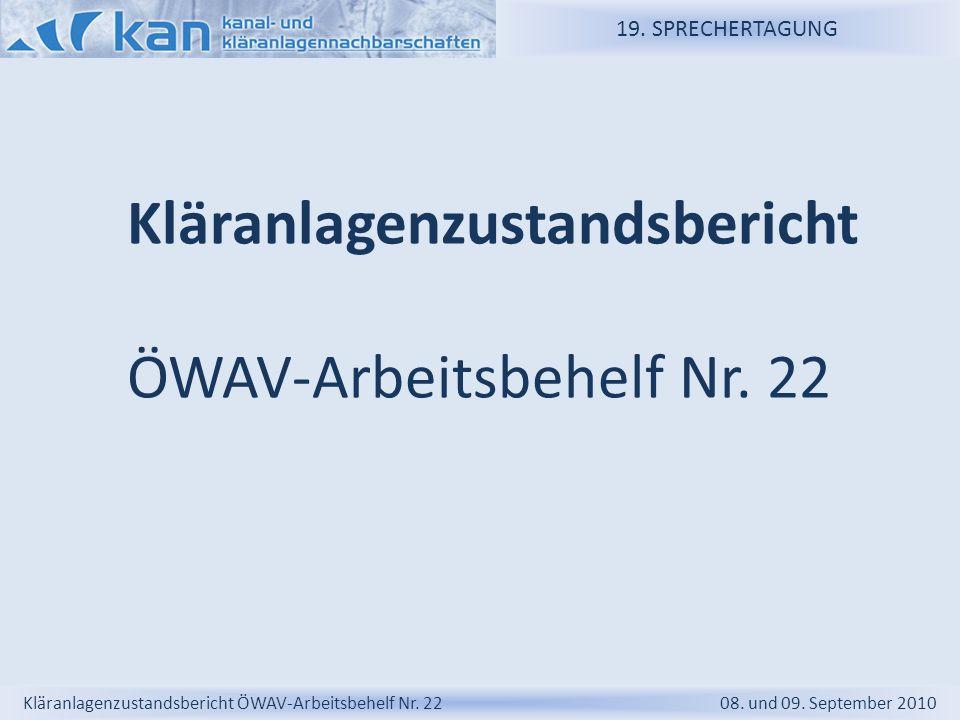 19. SPRECHERTAGUNG Kläranlagenzustandsbericht ÖWAV-Arbeitsbehelf Nr. 22 08. und 09. September 2010 Kläranlagenzustandsbericht ÖWAV-Arbeitsbehelf Nr. 2