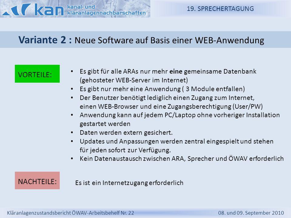 19. SPRECHERTAGUNG Kläranlagenzustandsbericht ÖWAV-Arbeitsbehelf Nr. 22 08. und 09. September 2010 Variante 2 : Neue Software auf Basis einer WEB-Anwe