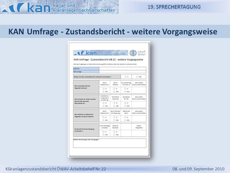 19. SPRECHERTAGUNG Kläranlagenzustandsbericht ÖWAV-Arbeitsbehelf Nr. 22 08. und 09. September 2010 KAN Umfrage - Zustandsbericht - weitere Vorgangswei