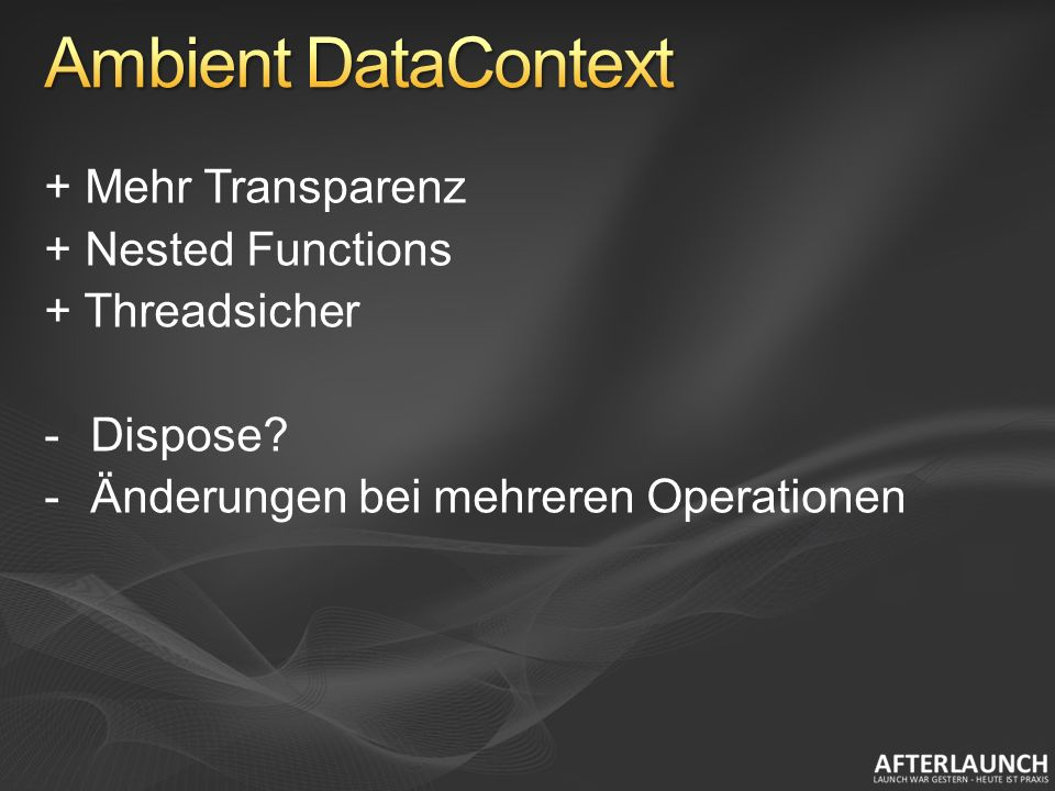 + Mehr Transparenz + Nested Functions + Threadsicher -Dispose -Änderungen bei mehreren Operationen