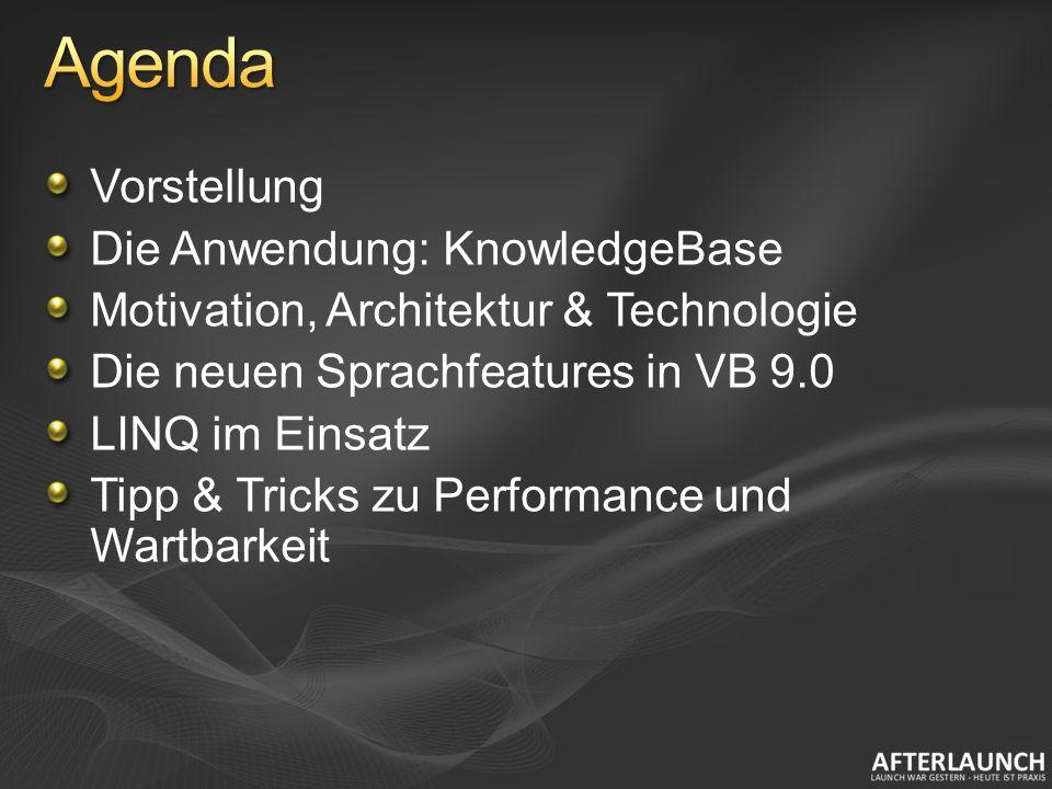 Vorstellung Die Anwendung: KnowledgeBase Motivation, Architektur & Technologie Die neuen Sprachfeatures in VB 9.0 LINQ im Einsatz Tipp & Tricks zu Performance und Wartbarkeit