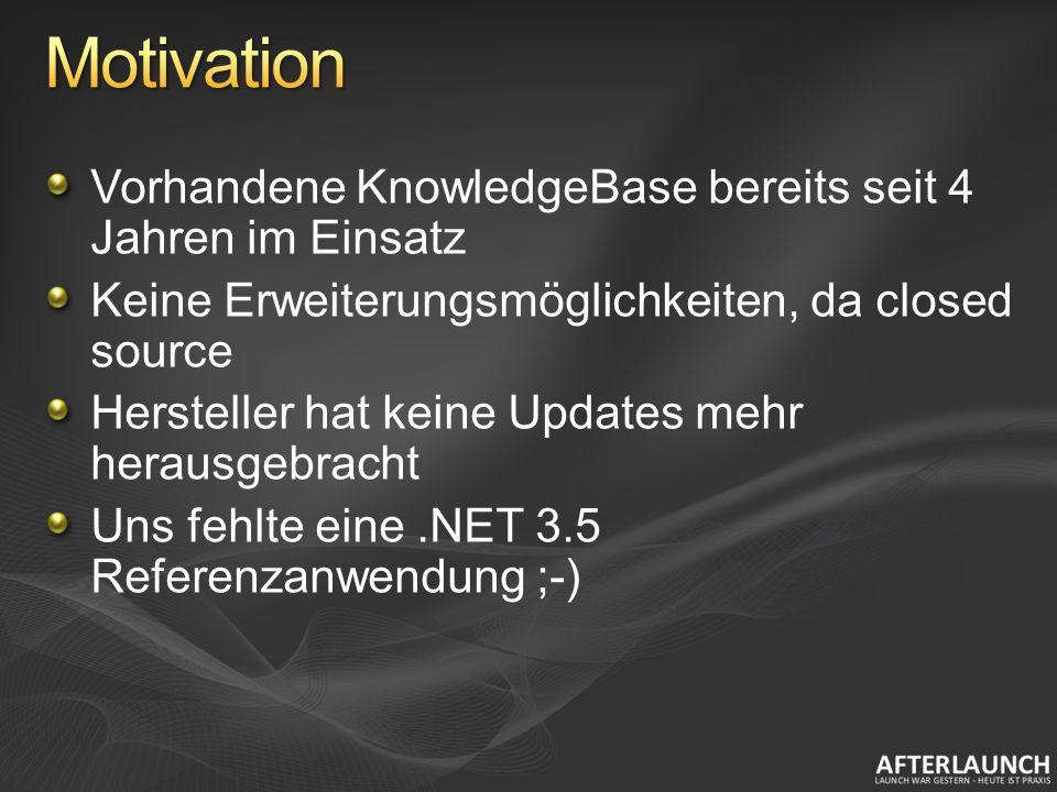 Vorhandene KnowledgeBase bereits seit 4 Jahren im Einsatz Keine Erweiterungsmöglichkeiten, da closed source Hersteller hat keine Updates mehr herausgebracht Uns fehlte eine.NET 3.5 Referenzanwendung ;-)