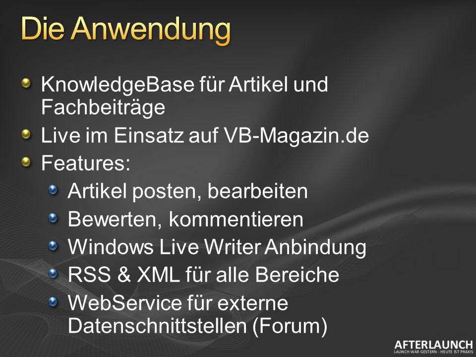 KnowledgeBase für Artikel und Fachbeiträge Live im Einsatz auf VB-Magazin.de Features: Artikel posten, bearbeiten Bewerten, kommentieren Windows Live Writer Anbindung RSS & XML für alle Bereiche WebService für externe Datenschnittstellen (Forum)