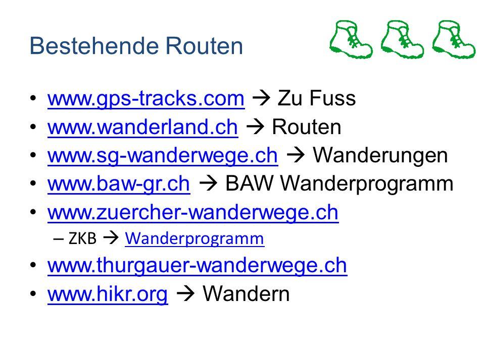 Bestehende Routen www.gps-tracks.com Zu Fusswww.gps-tracks.com www.wanderland.ch Routenwww.wanderland.ch www.sg-wanderwege.ch Wanderungenwww.sg-wanderwege.ch www.baw-gr.ch BAW Wanderprogrammwww.baw-gr.ch www.zuercher-wanderwege.ch – ZKB WanderprogrammWanderprogramm www.thurgauer-wanderwege.ch www.hikr.org Wandernwww.hikr.org
