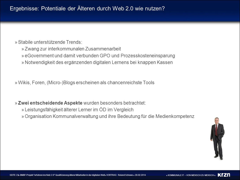 » KOMMUNALE IT – VON MENSCH ZU MENSCH « Ergebnisse: Potentiale der Älteren durch Web 2.0 wie nutzen? »Stabile unterstützende Trends: »Zwang zur interk