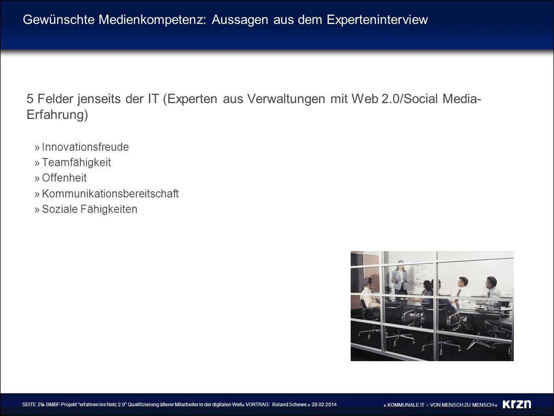 » KOMMUNALE IT – VON MENSCH ZU MENSCH « Gewünschte Medienkompetenz: Aussagen aus dem Experteninterview 5 Felder jenseits der IT (Experten aus Verwaltu