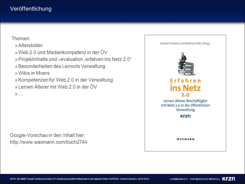 » KOMMUNALE IT – VON MENSCH ZU MENSCH « Veröffentlichung Themen: »Altersbilder »Web 2.0 und Medienkompetenz in der ÖV »Projektinhalte und –evaluation