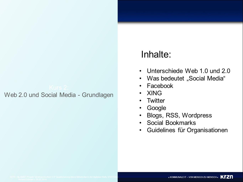 » KOMMUNALE IT – VON MENSCH ZU MENSCH « Kurs 2: Web 2.0 und Social Media - Grundlagen Inhalte: Unterschiede Web 1.0 und 2.0 Was bedeutet Social Media