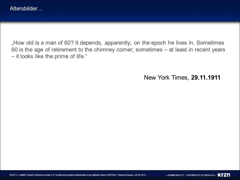 » KOMMUNALE IT – VON MENSCH ZU MENSCH « Altersbilder… How old is a man of 60? It depends, apparently, on the epoch he lives in. Sometimes 60 is the ag