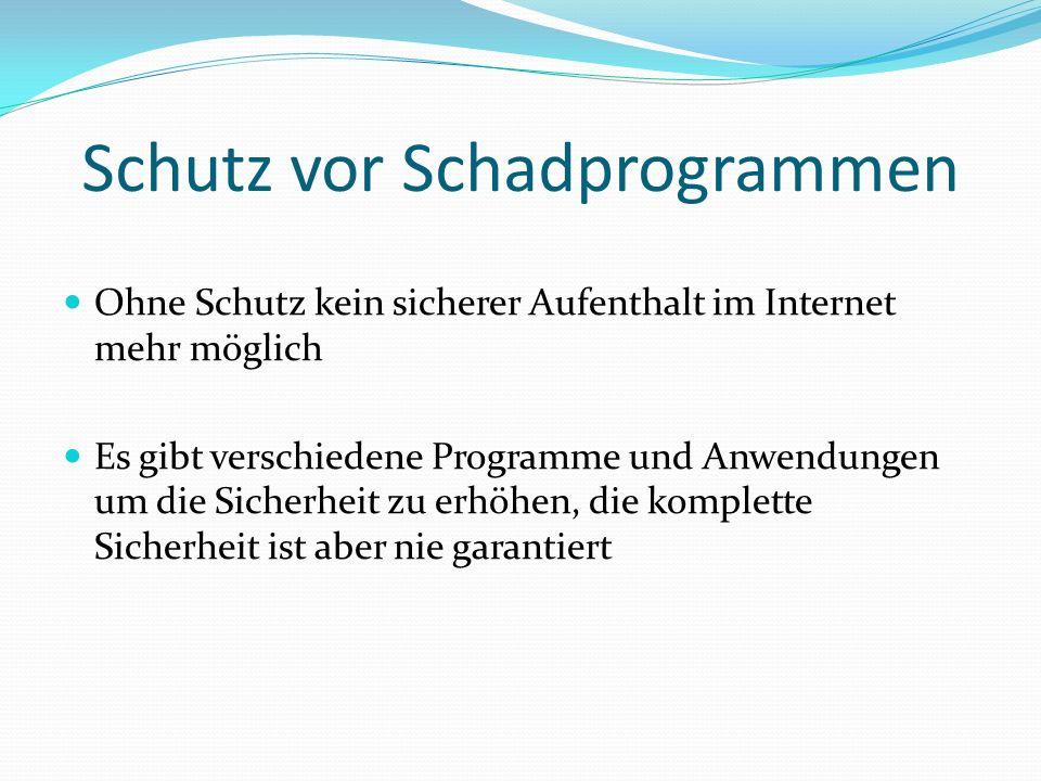 Schutz vor Schadprogrammen Ohne Schutz kein sicherer Aufenthalt im Internet mehr möglich Es gibt verschiedene Programme und Anwendungen um die Sicherheit zu erhöhen, die komplette Sicherheit ist aber nie garantiert
