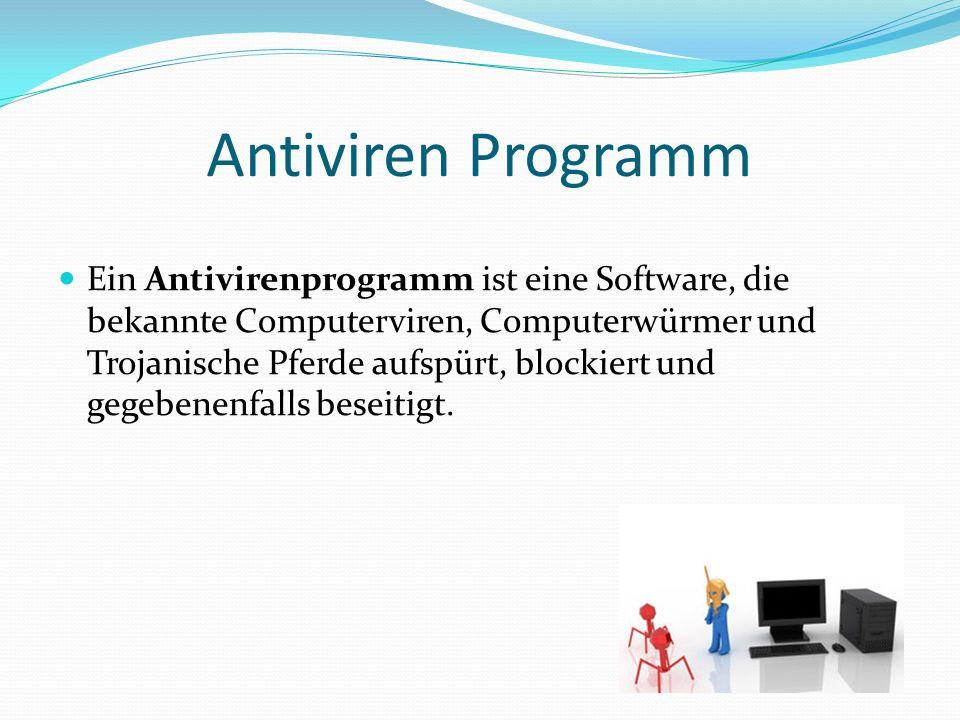 Antiviren Programm Ein Antivirenprogramm ist eine Software, die bekannte Computerviren, Computerwürmer und Trojanische Pferde aufspürt, blockiert und gegebenenfalls beseitigt.