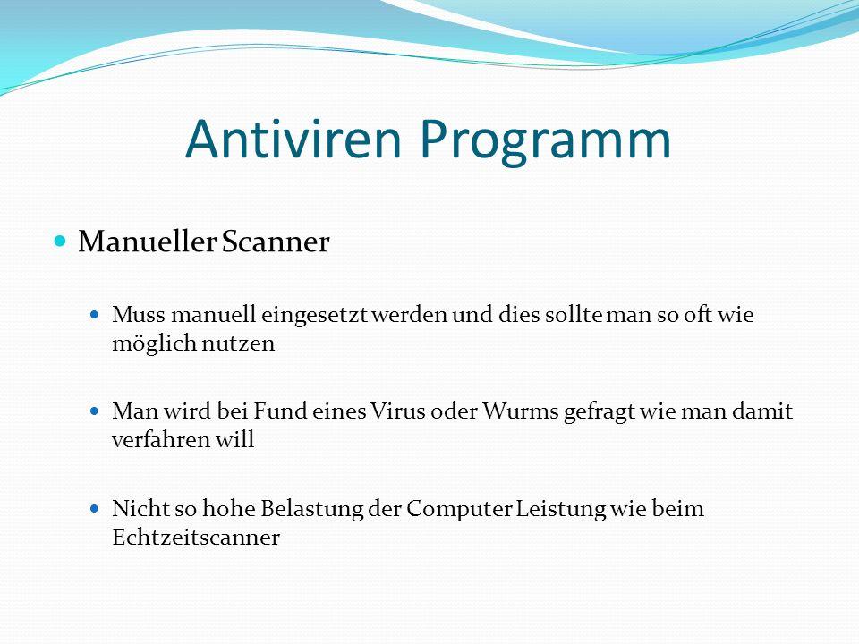 Antiviren Programm Manueller Scanner Muss manuell eingesetzt werden und dies sollte man so oft wie möglich nutzen Man wird bei Fund eines Virus oder W