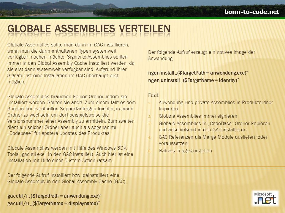 bonn-to-code.net Globale Assemblies sollte man dann im GAC installieren, wenn man die darin enthaltenen Typen systemweit verfügbar machen möchte.