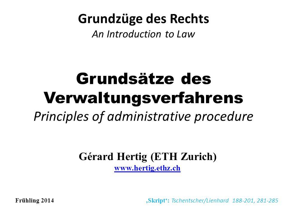 Grundsätze des Verwaltungsverfahrens Principles of administrative procedure Grundzüge des Rechts An Introduction to Law Gérard Hertig (ETH Zurich) www