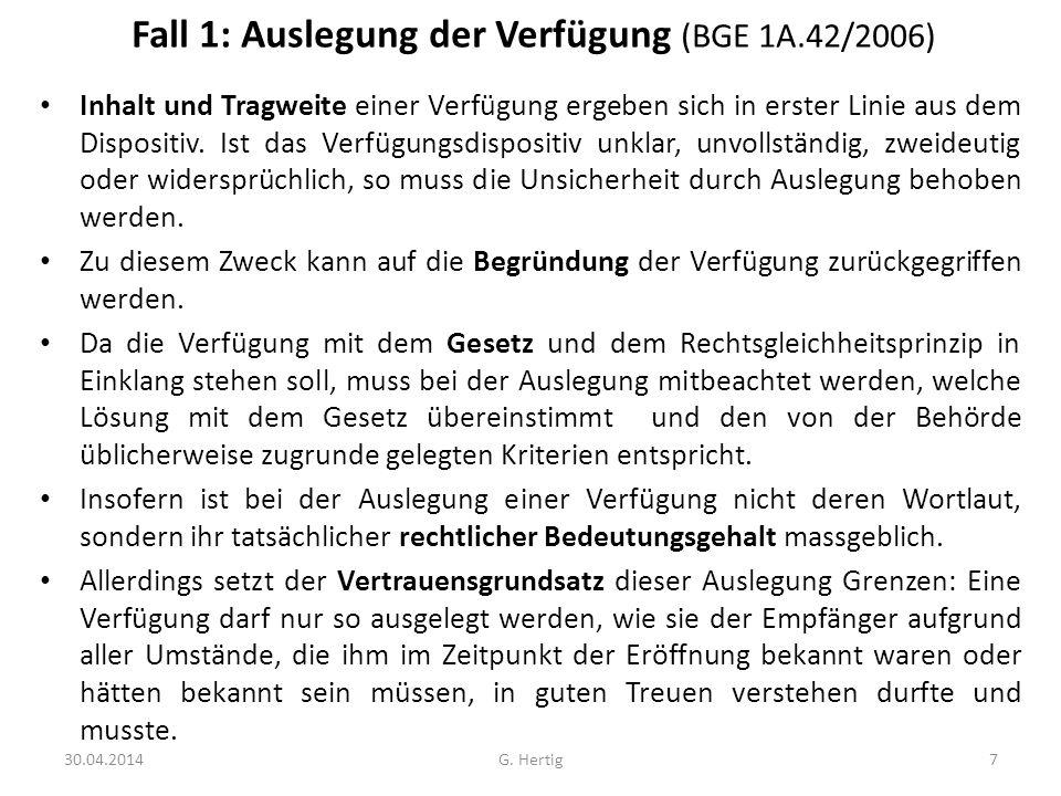 Fall 1: Auslegung der Verfügung (BGE 1A.42/2006) Inhalt und Tragweite einer Verfügung ergeben sich in erster Linie aus dem Dispositiv. Ist das Verfügu