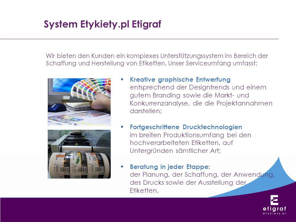 System Etykiety.pl Etigraf Wir bieten den Kunden ein komplexes Unterstützungssystem im Bereich der Schaffung und Herstellung von Etiketten. Unser Serv