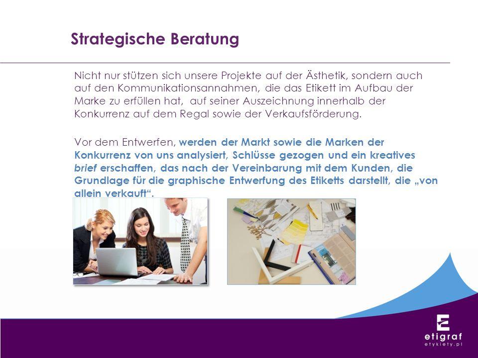 Strategische Beratung Nicht nur stützen sich unsere Projekte auf der Ästhetik, sondern auch auf den Kommunikationsannahmen, die das Etikett im Aufbau