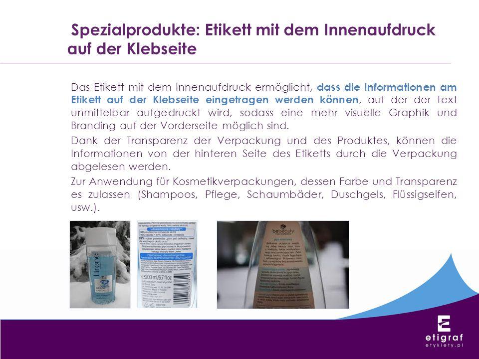 Spezialprodukte: Etikett mit dem Innenaufdruck auf der Klebseite Das Etikett mit dem Innenaufdruck ermöglicht, dass die Informationen am Etikett auf d