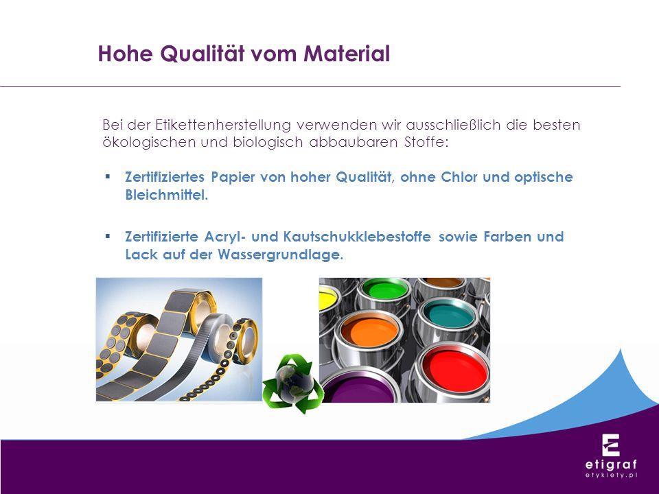 Hohe Qualität vom Material Bei der Etikettenherstellung verwenden wir ausschließlich die besten ökologischen und biologisch abbaubaren Stoffe: Zertifi