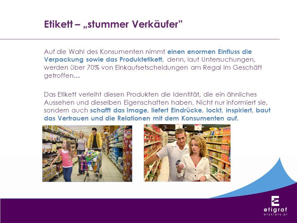 Etikett – stummer Verkäufer Auf die Wahl des Konsumenten nimmt einen enormen Einfluss die Verpackung sowie das Produktetikett, denn, laut Untersuchung