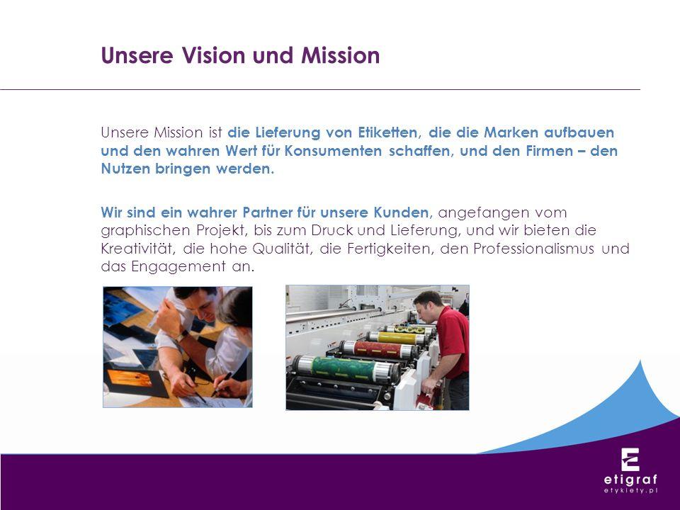 Unsere Vision und Mission Unsere Mission ist die Lieferung von Etiketten, die die Marken aufbauen und den wahren Wert für Konsumenten schaffen, und de