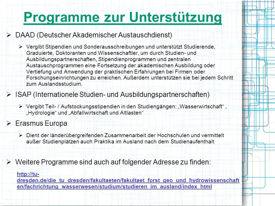 Programme zur Unterstützung DAAD (Deutscher Akademischer Austauschdienst) Vergibt Stipendien und Sonderausschreibungen und unterstützt Studierende, Gr