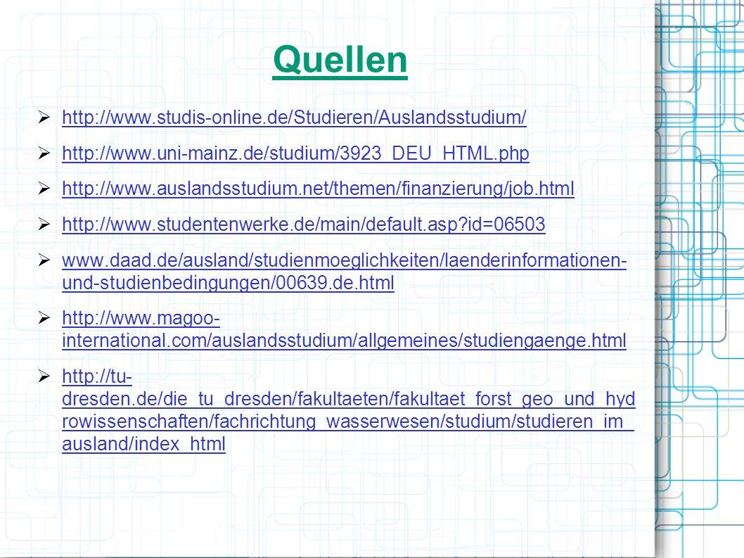 Quellen http://www.studis-online.de/Studieren/Auslandsstudium/ http://www.uni-mainz.de/studium/3923_DEU_HTML.php http://www.auslandsstudium.net/themen