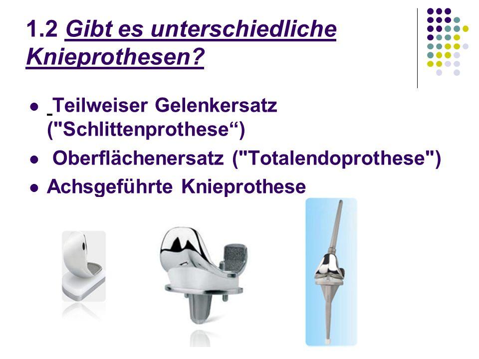 1.2 Gibt es unterschiedliche Knieprothesen.