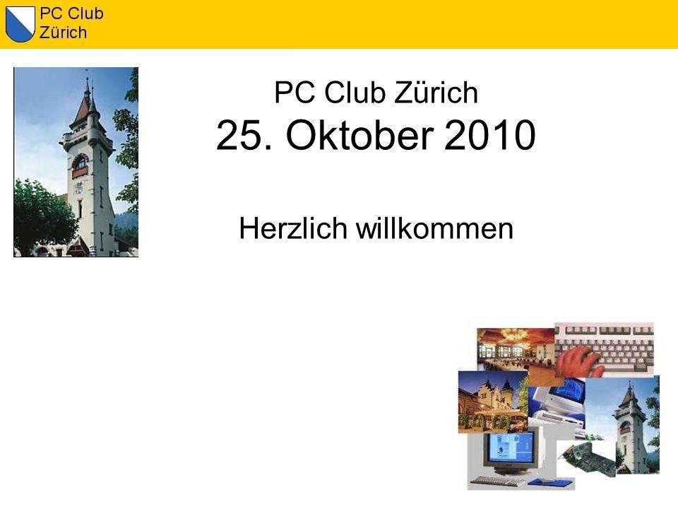 PC Club Zürich 25. Oktober 2010 Herzlich willkommen