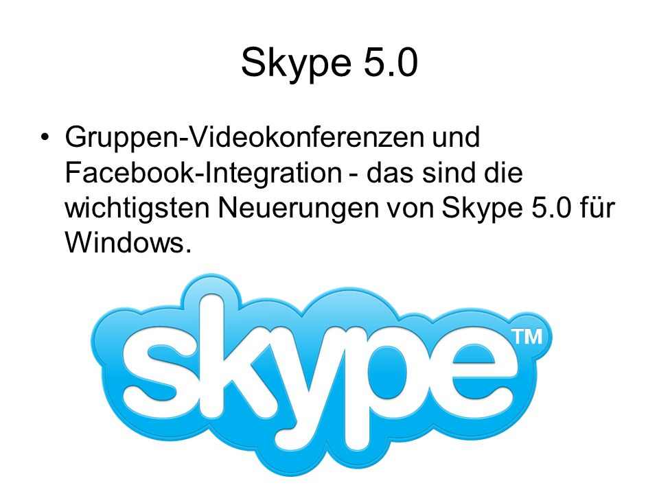 Skype 5.0 Gruppen-Videokonferenzen und Facebook-Integration - das sind die wichtigsten Neuerungen von Skype 5.0 für Windows.
