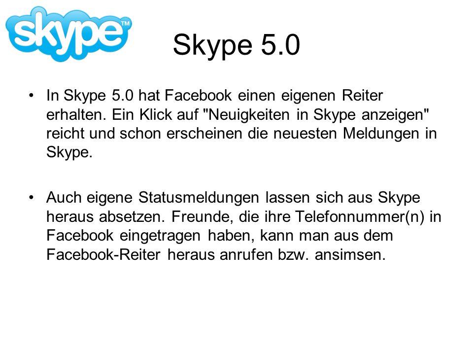 Skype 5.0 In Skype 5.0 hat Facebook einen eigenen Reiter erhalten. Ein Klick auf