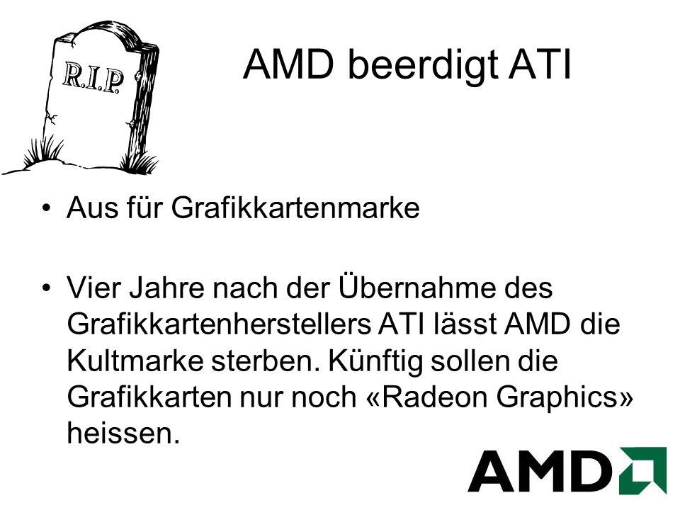 AMD beerdigt ATI Aus für Grafikkartenmarke Vier Jahre nach der Übernahme des Grafikkartenherstellers ATI lässt AMD die Kultmarke sterben.