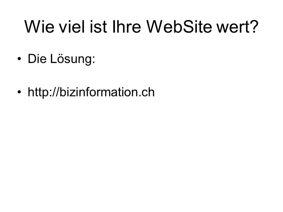 Wie viel ist Ihre WebSite wert? Die Lösung: http://bizinformation.ch