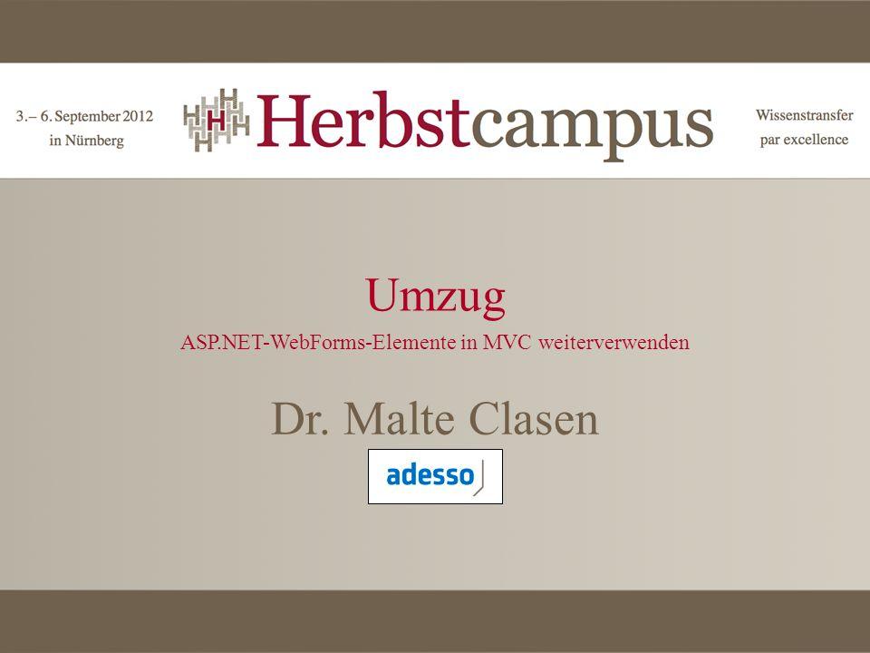 Umzug ASP.NET-WebForms-Elemente in MVC weiterverwenden Dr. Malte Clasen adesso AG