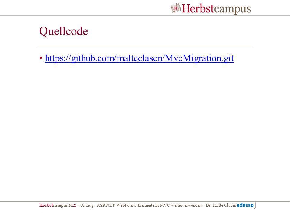 Herbstcampus 2012 – Umzug - ASP.NET-WebForms-Elemente in MVC weiterverwenden – Dr. Malte Clasen Quellcode https://github.com/malteclasen/MvcMigration.