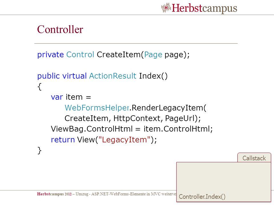 Herbstcampus 2012 – Umzug - ASP.NET-WebForms-Elemente in MVC weiterverwenden – Dr. Malte Clasen Callstack Controller private Control CreateItem(Page p