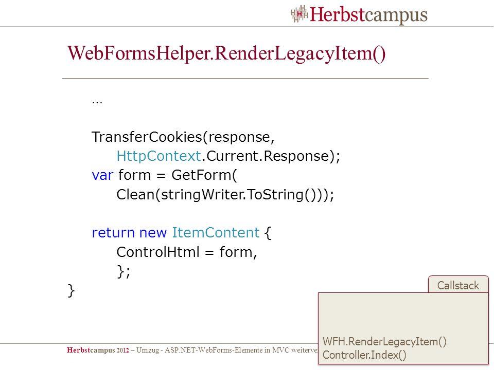 Herbstcampus 2012 – Umzug - ASP.NET-WebForms-Elemente in MVC weiterverwenden – Dr. Malte Clasen Callstack WebFormsHelper.RenderLegacyItem() … Transfer