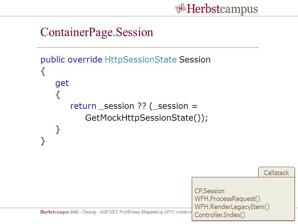 Herbstcampus 2012 – Umzug - ASP.NET-WebForms-Elemente in MVC weiterverwenden – Dr. Malte Clasen Callstack ContainerPage.Session public override HttpSe
