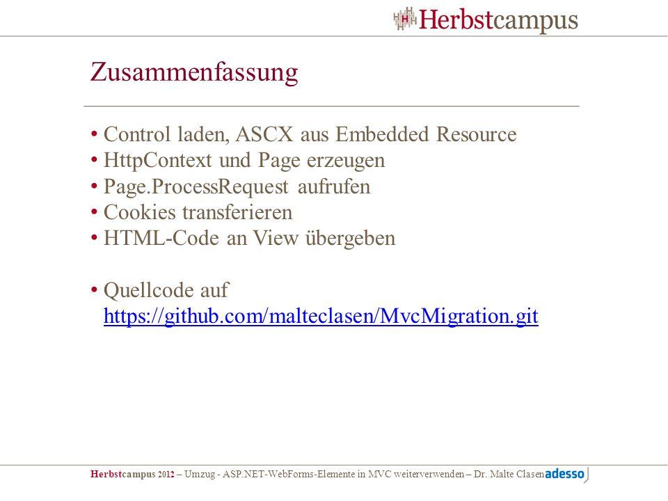 Herbstcampus 2012 – Umzug - ASP.NET-WebForms-Elemente in MVC weiterverwenden – Dr. Malte Clasen Zusammenfassung Control laden, ASCX aus Embedded Resou