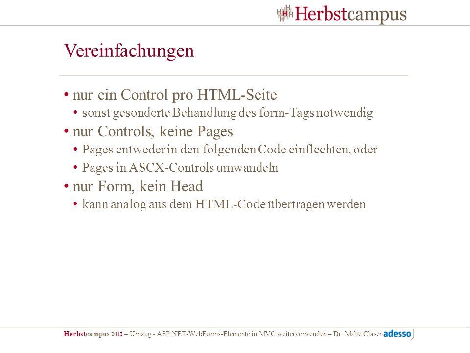 Herbstcampus 2012 – Umzug - ASP.NET-WebForms-Elemente in MVC weiterverwenden – Dr. Malte Clasen Vereinfachungen nur ein Control pro HTML-Seite sonst g