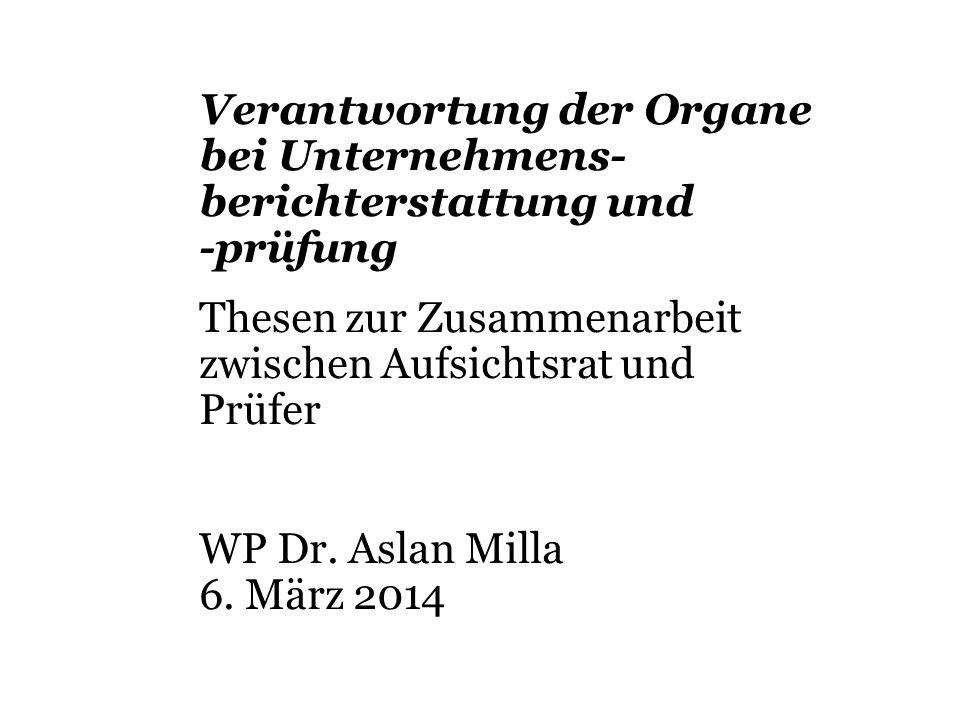 Verantwortung der Organe bei Unternehmens- berichterstattung und -prüfung Thesen zur Zusammenarbeit zwischen Aufsichtsrat und Prüfer WP Dr.