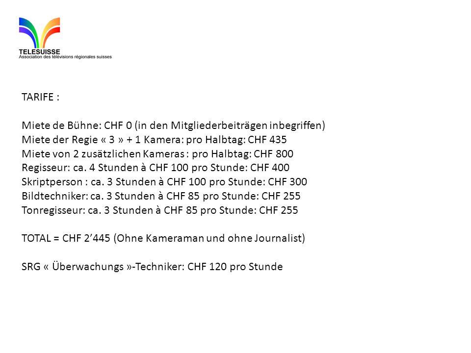 TARIFE : Miete de Bühne: CHF 0 (in den Mitgliederbeiträgen inbegriffen) Miete der Regie « 3 » + 1 Kamera: pro Halbtag: CHF 435 Miete von 2 zusätzlichen Kameras : pro Halbtag: CHF 800 Regisseur: ca.