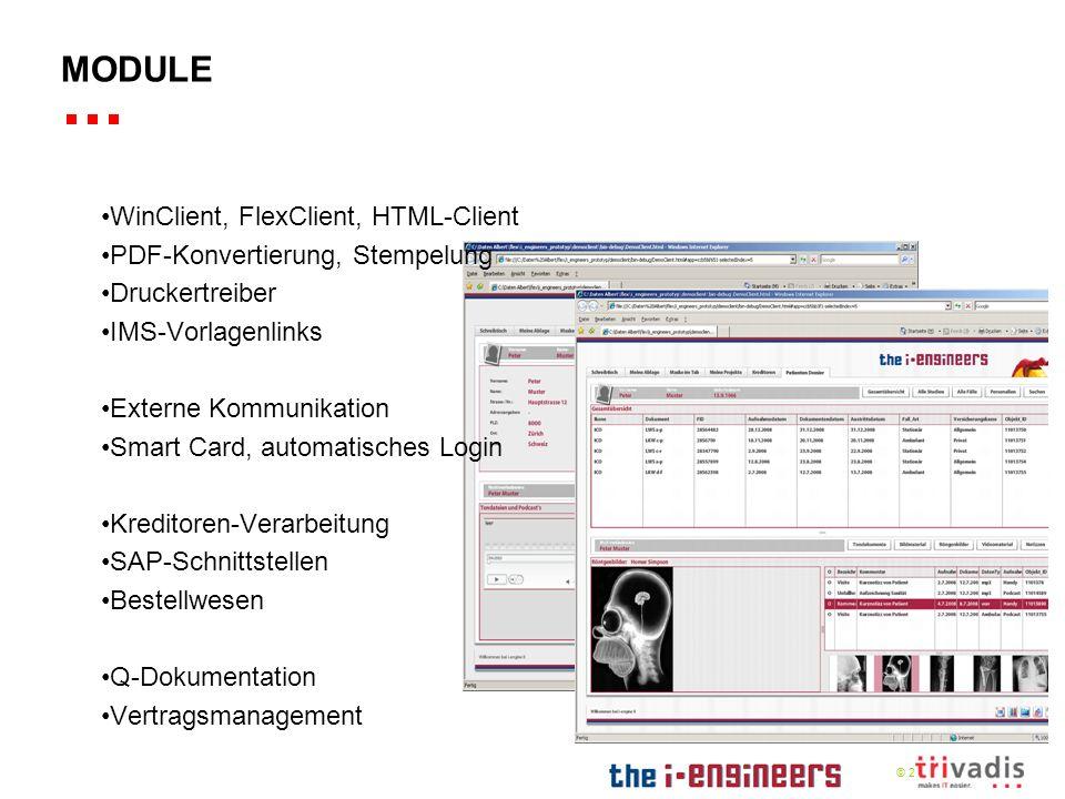 © 2009 WinClient, FlexClient, HTML-Client PDF-Konvertierung, Stempelung Druckertreiber IMS-Vorlagenlinks Externe Kommunikation Smart Card, automatisches Login Kreditoren-Verarbeitung SAP-Schnittstellen Bestellwesen Q-Dokumentation Vertragsmanagement MODULE