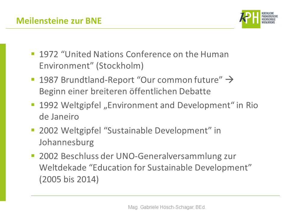 1972 United Nations Conference on the Human Environment (Stockholm) 1987 Brundtland-Report Our common future Beginn einer breiteren öffentlichen Debat