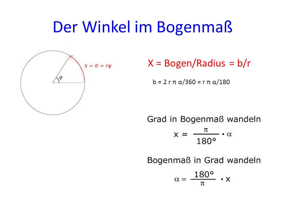 Der Winkel im Bogenmaß X = Bogen/Radius = b/r b = 2 r π α/360 = r π α/180