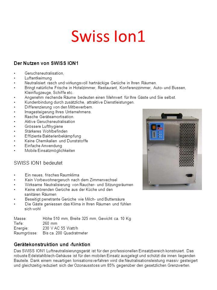 Swiss Ion1 Der Nutzen von SWISS ION1 Geruchsneutralisation, Luftentkeimung Neutralisiert rasch und wirkungsvoll hartnäckige Gerüche in Ihren Räumen. B