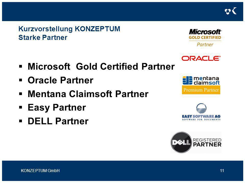 Kurzvorstellung KONZEPTUM Starke Partner Microsoft Gold Certified Partner Oracle Partner Mentana Claimsoft Partner Easy Partner DELL Partner KONZEPTUM GmbH11