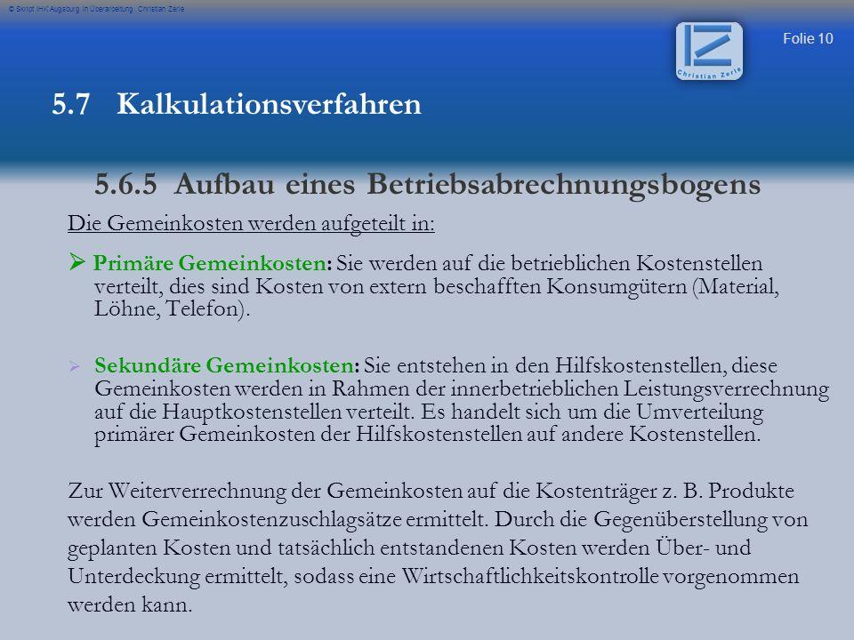 Folie 10 © Skript IHK Augsburg in Überarbeitung Christian Zerle Die Gemeinkosten werden aufgeteilt in: Primäre Gemeinkosten: Sie werden auf die betrie